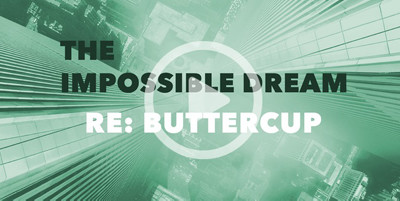 Buttercup's Impossible Dream